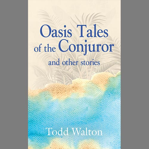 Oasis Tales by Todd Walton